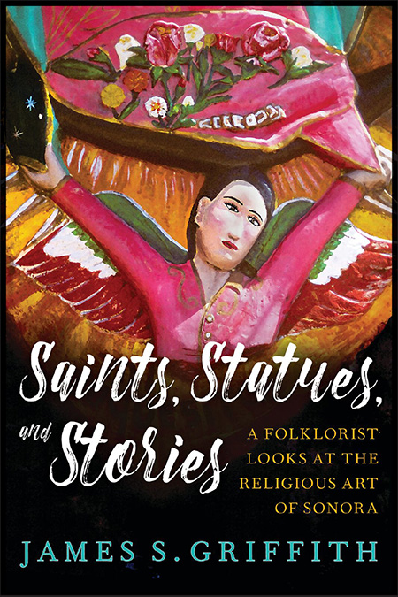 Saints, Statues, and Stories by by James S. Griffith